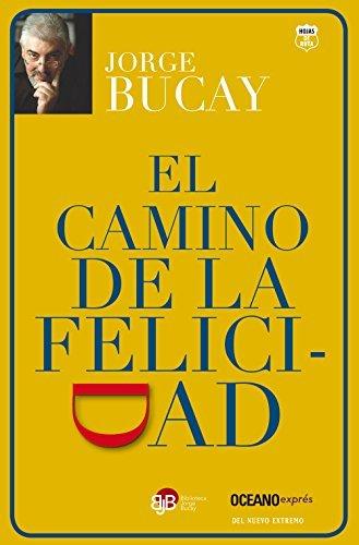 El camino de la felicidad (Spanish Edition) by Jorge Bucay (2015-04-01) (El Camino De La Felicidad Jorge Bucay)