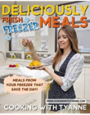Deliciously Fresh Freezer Meals: Meals From Your Freezer That Save The Day!