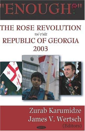 Enough!: The Rose Revolution In The Republic Of Georgia 2003 ebook