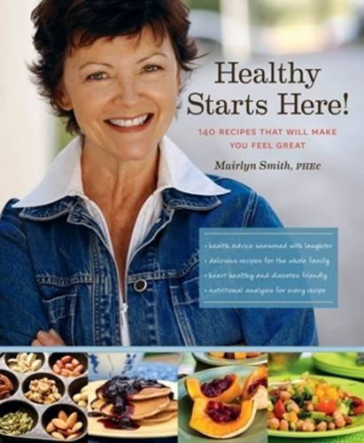 Healthy starts here!: 140 Recipes That Will Make You Feel Great by Mairlyn Smith