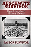 img - for Auschwitz Survivor: How I Survived Hitler's Ovens (Auschwitz: Frozen Memories of the Concentration Camps) (Volume 1) book / textbook / text book