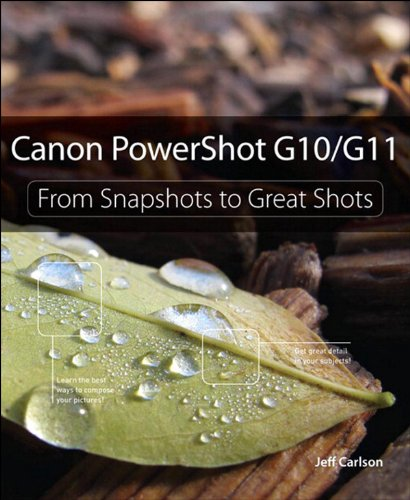 G10 G11 Digital Cameras - Canon PowerShot G10 / G11: From Snapshots to Great Shots