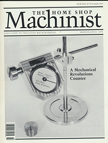 (Home Shop Machinist : A Lathe Tool Post Grinder; Build Your Own Shaper; Gear Cutting on the Sherline Lathe; Thin Sheet Filing Fixture; Understanding Abrasives; A Jet GHB Gap bed Lathe)