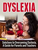 Dyslexia: A Beginner's Overview and Guide to Overcoming Dyslexia (Dyslexia, Dyslexia Symptoms, Dyslexia Treatment)
