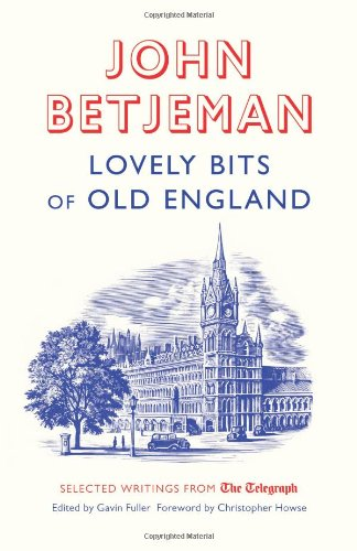 Download Lovely Bits of Old England: John Betjeman at The Telegraph (Telegraph Books) ebook
