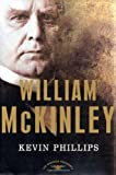 William McKinley: The American Presidents Series: The 25th President, 1897-1901 (American Presidents (Times))