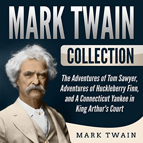 Mark Twain Collection: The Adventures of Tom Sawyer, Adventures of Huckleberry Finn, and A Connecticut Yankee in King Arthur's Court