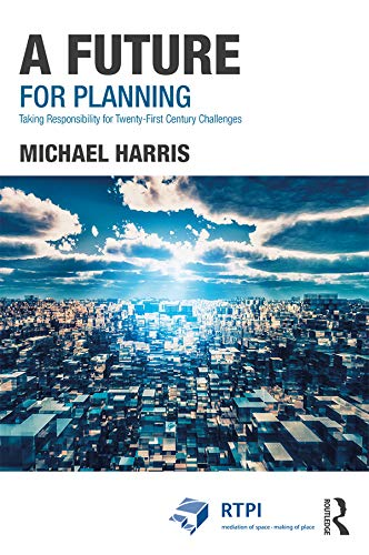 (A Future for Planning: Taking Responsibility for Twenty-First Century Challenges (RTPI Library Series))