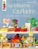 Kunterbunter Kaufladen (kreativ.kompakt.): Lebensmittel aus Bastelfilz für die Kinderküche