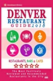 Denver Restaurant Guide 2018: Best Rated Restaurants in Denver, Colorado - 500 Restaurants, Bars and Cafés recommended for Visitors, 2018