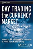 Day-Trading the Currency Market: Technical and Fundamental Strategies To Profit from Market Swings (Wiley Trading) by Kathy Lien (10-Jan-2006) Hardcover