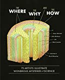 img - for The Where, the Why, and the How: 75 Artists Illustrate Wondrous Mysteries of Science book / textbook / text book