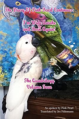 The Diary of Pink Pearl Continues: I'm Wide Awake and Born Again! The Quadrilogy Volume 4