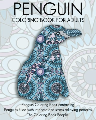 Penguin Coloring Book For Adults: Penguin Coloring Book containing  Penguins filled with intricate and stress relieving patterns (Coloring Books for Adults) (Volume 6)