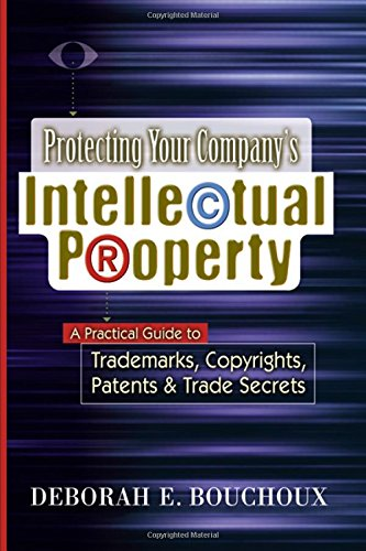 Protecting Your Company's Intellectual Property: A Practical Guide to Trademarks, Copyrights, Patents & Trade Secrets pdf epub