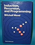 Induction, Recursion and Programming, M. Wand, 0444003223