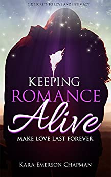Keeping Romance Alive: Six ways to make love last forever in a relationship - Great wedding gift (English Edition) de [Chapman, Kara Emerson, Publishing, Iron Ring]
