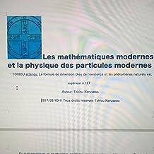 Les mathématiques modernes et la physique des particules modernes: TOKIOU attendu: La formule de dimension Dieu de l'existence et les phénomènes naturels est supérieur à 127 (French Edition)