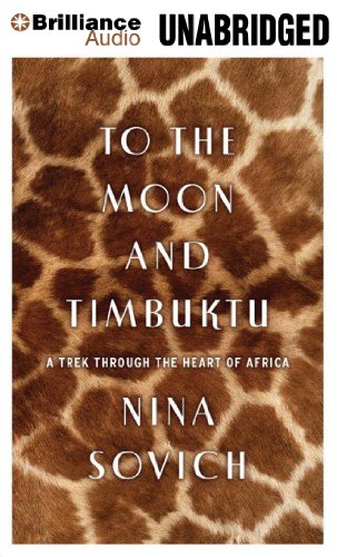 To The Moon and Timbuktu: A Trek Through the Heart of Africa by Brilliance Audio