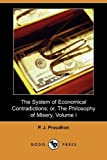 The System of Economical Contradictions; or, the Philosophy of Misery, Pierre-Joseph Proudhon, 1409979733