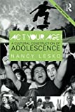 Act Your Age!: A Cultural Construction of Adolescence (Critical Social Thought)