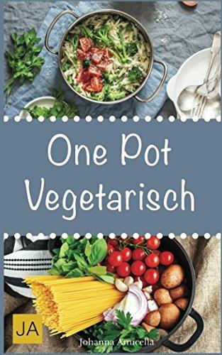 One Pot Vegetarisch: Leckere und einfache vegetarische Gerichte aus einem Topf