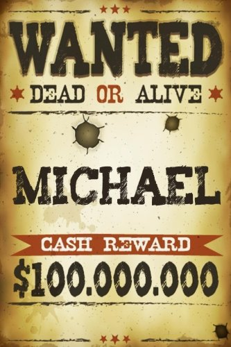 Michael Wanted Dead Or Alive Cash Reward $100,000,000: Western Themed Personalized Name Journal Notebook For Boys