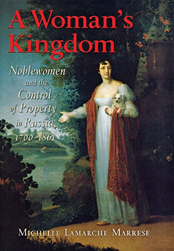 A Woman's Kingdom: Noblewomen and the Control of Property in Russia, 1700–1861
