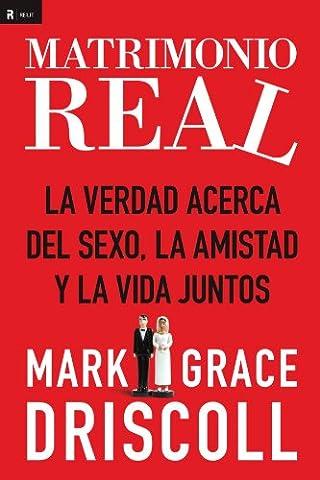 Matrimonio real: La verdad acerca del sexo, la amistad y la vida juntos (Spanish Edition) (Sexo And The City)