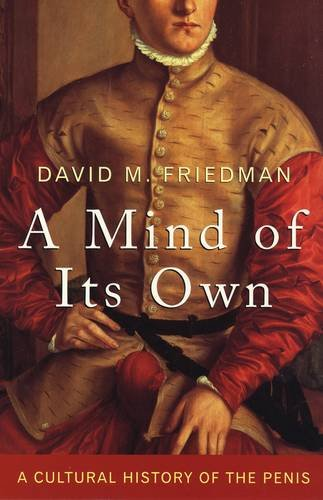 Read Online A Mind of Its Own: A Cultural History of the Penis pdf