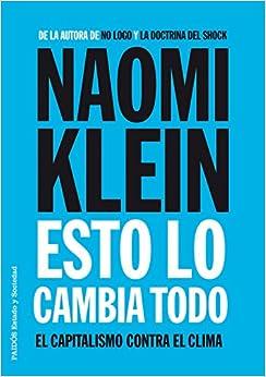 Esto Lo Cambia Todo: El Capitalismo Contra El Clima por Albino Santos Mosquera epub