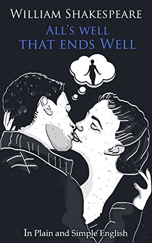 Alls Well That Ends Well In Plain And Simple English A Modern Translation And The Original Version Shakespeare Retold Book 1