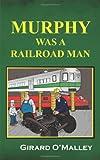 Murphy Was a Railroad Man, Girard O'Malley, 1478711124