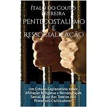 Pentecostalismo e Ressocialização: Um Estudo Exploratório sobre Afiliação Religiosa e Reintegração Social à Luz das Teorias dos Processos Civilizadores
