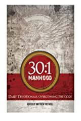 30:1 Manhood: Daily Devotionals: Overcoming The Odds (Volume 1) Paperback