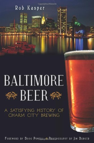 Baltimore Beer: A Satisfying History of Charm City Brewing (American Palate)