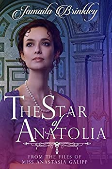 The Star of Anatolia: From the Files of Miss Anastasia Galipp (The Galipp Files Book 1) by [Brinkley, Jamaila]
