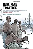 Inhuman Traffick: The International Struggle against the Transatlantic Slave Trade: A Graphic History (Graphic History Series)