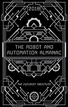 The Robot and Automation Almanac - 2018: The Futurist Institute by [Schenker, Jason]