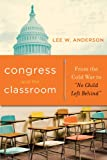 Congress and the Classroom, Lee W. Anderson and Lee Anderson, 0271032235