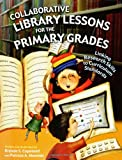 Collaborative Library Lessons for the Primary Grades, Brenda S. Copeland, Patricia A. Messner, 1591581850