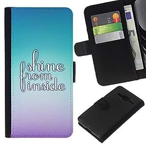 All Phone Most Case / Oferta Especial Cáscara Funda de cuero Monedero Cubierta de proteccion Caso / Wallet Case for Samsung Galaxy Core Prime // Shine Inside Bright Motivational Quote