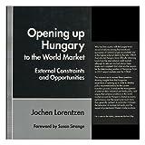 Opening up Hungary to the World Market, Jochen Lorentzen, 0312124082