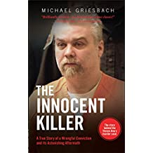 The Innocent Killer: A True Story of a Wrongful Conviction and its Astonishing Aftermath