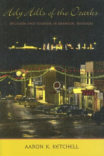 Holy Hills of the Ozarks: Religion and Tourism in Branson, Missouri (Lived - Branson Stores Mo In