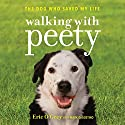Walking with Peety: The Dog Who Saved My Life Audiobook by Eric O'Grey, Mark Dagostino - featuring Narrated by Eric O'Grey