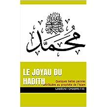Le Joyau du Hadith: Quelques belles paroles attribuées au prophète de l'Islam (French Edition)