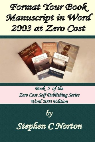 Format Your Book Manuscript In Word At Zero Cost: Formatting Your Manuscript For Publication Word 2003 Edition (The Zero Cost Self Publishing Series) (Volume 5)