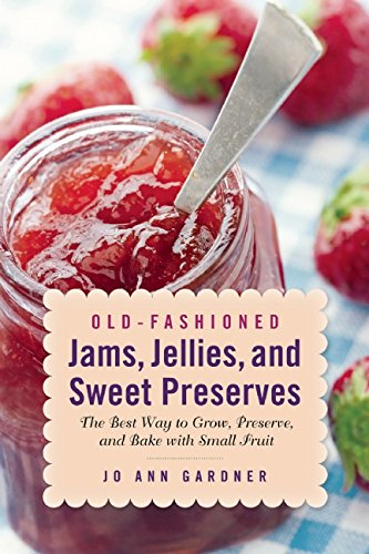 Old-Fashioned Jams, Jellies, and Sweet Preserves: The Best Way to Grow, Preserve, and Bake with Small Fruit by Jo Ann Gardner