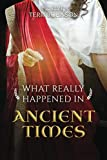 img - for What Really Happened in Ancient Times: A Collection of Historical Biographies book / textbook / text book